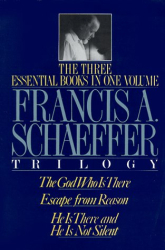 Francis A. Schaeffer: The Francis A. Schaeffer Trilogy