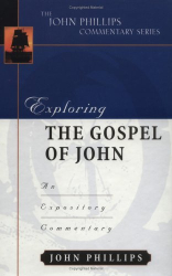 John Phillips: Exploring the Gospel of John (John Phillips Commentary Series) (John Phillips Commentary Series, The)