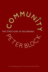 Peter Block: Community: The Structure of Belonging