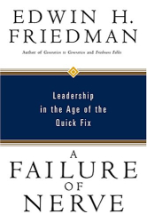 Edwin H. Friedman: A Failure of Nerve: Leadership in the Age of the Quick Fix