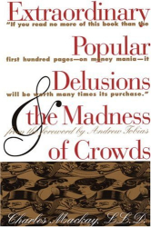 Charles Mackay: Extraordinary Popular Delusions & the Madness of Crowds