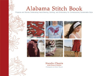 Natalie Chanin: Alabama Stitch Book: Projects and Stories Celebrating Hand-Sewing, Quilting and Embroidery for Contemporary Sustainable Style