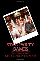 Kristina Newman: Stag Party Games: 75+ Fun Filled Stag Party Games & Ideas