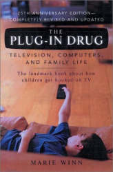 Marie Winn: The Plug-In Drug: Television, Computers, and Family Life