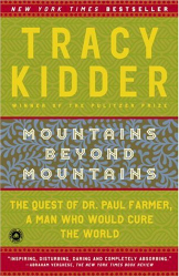 Tracy Kidder: Mountains Beyond Mountains: The Quest of Dr. Paul Farmer, a Man Who Would Cure the World