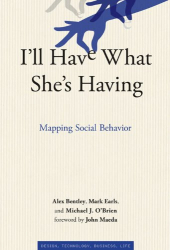Alex Bentley: I'll Have What She's Having: Mapping Social Behavior (Simplicity: Design, Technology, Business, Life)