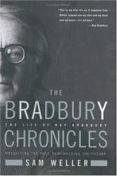 Sam Weller: The Bradbury Chronicles : The Life of Ray Bradbury