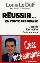 Louis Le Duff: Réussir... en toute franchise : Sécurité, Rentabilité, Indépendance