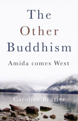 Caroline Brazier: The Other Buddhism: Amida Comes West