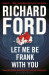 Richard Ford: Let Me Be Frank With You