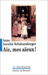 Anne Ancelin Schützenberger: Aïe, mes aïeux ! : Liens transgénérationnels, secrets de famille, syndrome d'anniversaire, transmission des traumatismes et pratique du génosociogramme