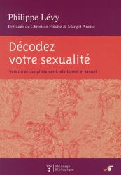 Philippe Lévy: Décodez votre sexualité : Vers un accomplissement relationnel et sexuel