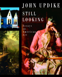 John Updike: Still Looking: Essays on American Art