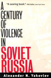 Alexander N. Yakovlev: A Century of Violence in Soviet Russia