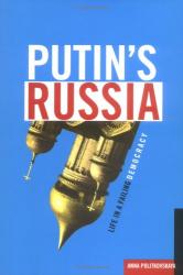 Anna Politkovskaya: Putin's Russia: Life In A Failing Democracy