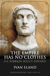 Ivan Eland: The Empire Has No Clothes: U.S. Foreign Policy Exposed