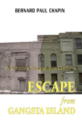 Bernard Paul Chapin: Escape from Gangsta Island: A School's Progressive Decline.