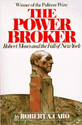 Robert A. Caro: The Power Broker: Robert Moses and the Fall of New York