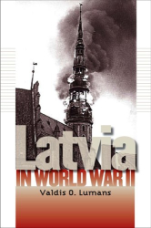 Valdis O. Lumans: Latvia in World War II