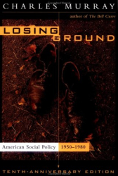 Charles Murray: Losing Ground: American Social Policy, 1950-1980