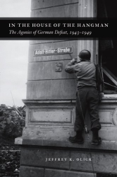 Jeffrey K. Olick: In the House of the Hangman: The Agonies of German Defeat, 1943-1949