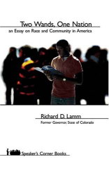 Richard D. Lamm: Two Wands, One Nation: An Essay on Race And Community in America