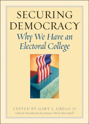 Gary L. Gregg II (Editor): Securing Democracy: Why We Have an Electoral College