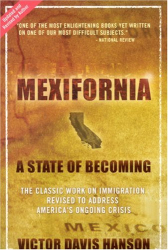Victor Davis Hanson: Mexifornia: A State of Becoming, Revised Edition