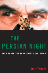 Amir Taheri: The Persian Night: Iran from Khomeini to Ahmadinejad