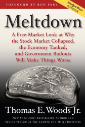 Thomas E. Woods Jr.: Meltdown: A Free-Market Look at Why the Stock Market Collapsed, the Economy Tanked, and Government Bailouts Will Make Things Worse
