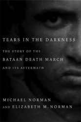 Michael Norman, Elizabeth M. Norman: Tears in the Darkness: The Story of the Bataan Death March and Its Aftermath
