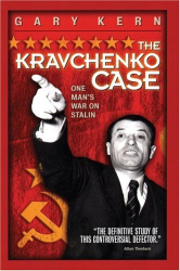 Gary Kern: The Kravchenko Case: One Man's War On Stalin