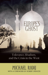 Michael Radu: Europe's Ghost: Tolerance, Jihadism, and the Crisis in the West