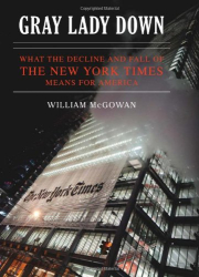 William McGowan: Gray Lady Down: What the Decline and Fall of the New York Times Means for America