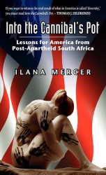 Ilana Mercer: Into the Cannibal's Pot: Lessons for America from Post-Apartheid South Africa