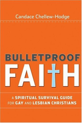 Candace Chellew-Hodge: Bulletproof Faith: A Spiritual Survival Guide for Gay and Lesbian Christians