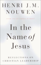 Henri J. Nouwen: In the Name of Jesus : Reflections on Christian Leadership