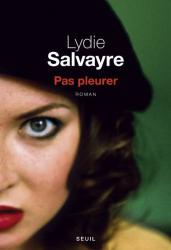 Lydie Salvayre: Pas pleurer