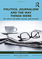 Martin Tolchin: <br/>Politics, Journalism, and The Way Things Were