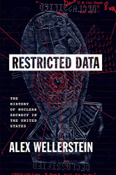 Alex Wellerstein: <br/>Restricted Data