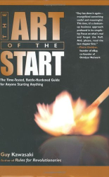 Guy Kawasaki: The Art Of The Start: The Time-Tested, Battle-Hardened Guide For Anyone Starting Anything