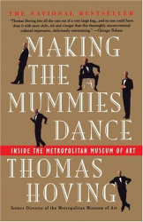 Thomas Hoving: Making the Mummies Dance : Inside the Metropolitan Museum of Art