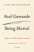 Atul Gawande: Being Mortal: Medicine and What Matters in the End