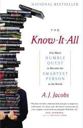 A. J. Jacobs: The Know-It-All: One Man's Humble Quest to Become the Smartest Person in the World