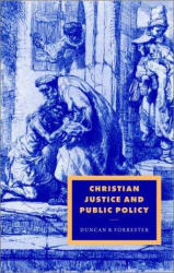 Duncan B. Forrester: Christian Justice and Public Policy (Cambridge Studies in Ideology and Religion)
