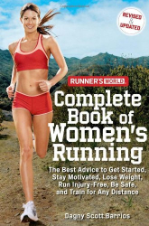 Dagny Scott Barrios: Runner's World Complete Book of Women's Running: The Best Advice to Get Started, Stay Motivated, Lose Weight, Run Injury-Free, Be Safe, and Train for Any Distance (Runner's World Complete Books)