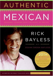 Rick Bayless: Authentic Mexican 20th Anniversary Ed: Regional Cooking from the Heart of Mexico