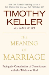 Timothy Keller: The Meaning of Marriage: Facing the Complexities of Commitment with the Wisdom of God