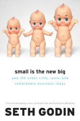 Seth Godin: Small Is the New Big: and 183 Other Riffs, Rants, and Remarkable Business Ideas