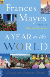 Frances Mayes: A Year in the World : Journeys of A Passionate Traveller
